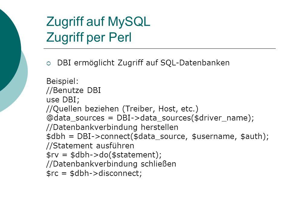 Zugriff auf MySQL Zugriff per Perl DBI ermöglicht Zugriff auf SQL-Datenbanken Beispiel: //Benutze DBI use DBI; //Quellen beziehen (Treiber, Host, etc.