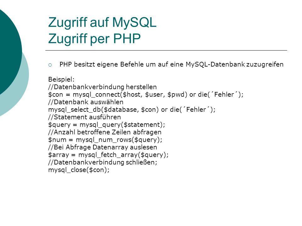 Zugriff auf MySQL Zugriff per PHP PHP besitzt eigene Befehle um auf eine MySQL-Datenbank zuzugreifen Beispiel: //Datenbankverbindung herstellen $con =