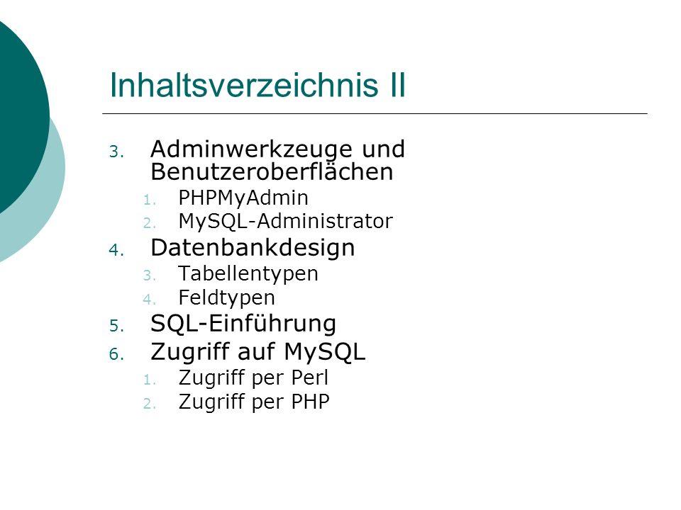 Inhaltsverzeichnis II 3. Adminwerkzeuge und Benutzeroberflächen 1. PHPMyAdmin 2. MySQL-Administrator 4. Datenbankdesign 3. Tabellentypen 4. Feldtypen