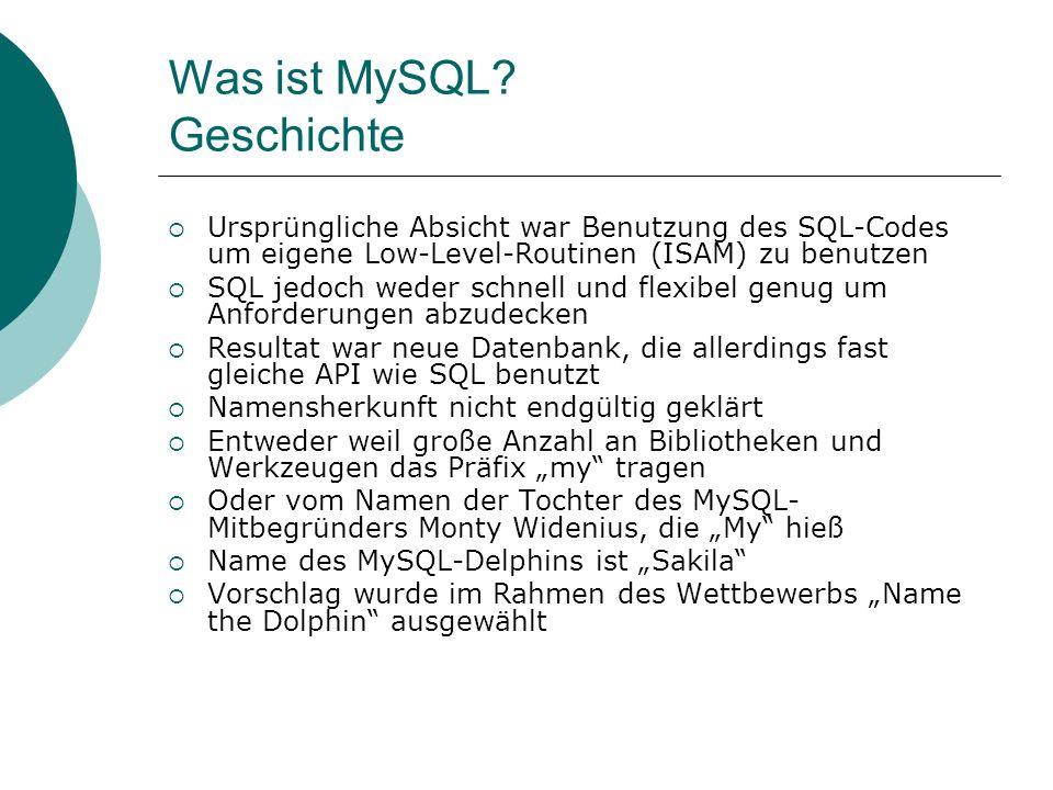 Was ist MySQL? Geschichte Ursprüngliche Absicht war Benutzung des SQL-Codes um eigene Low-Level-Routinen (ISAM) zu benutzen SQL jedoch weder schnell u