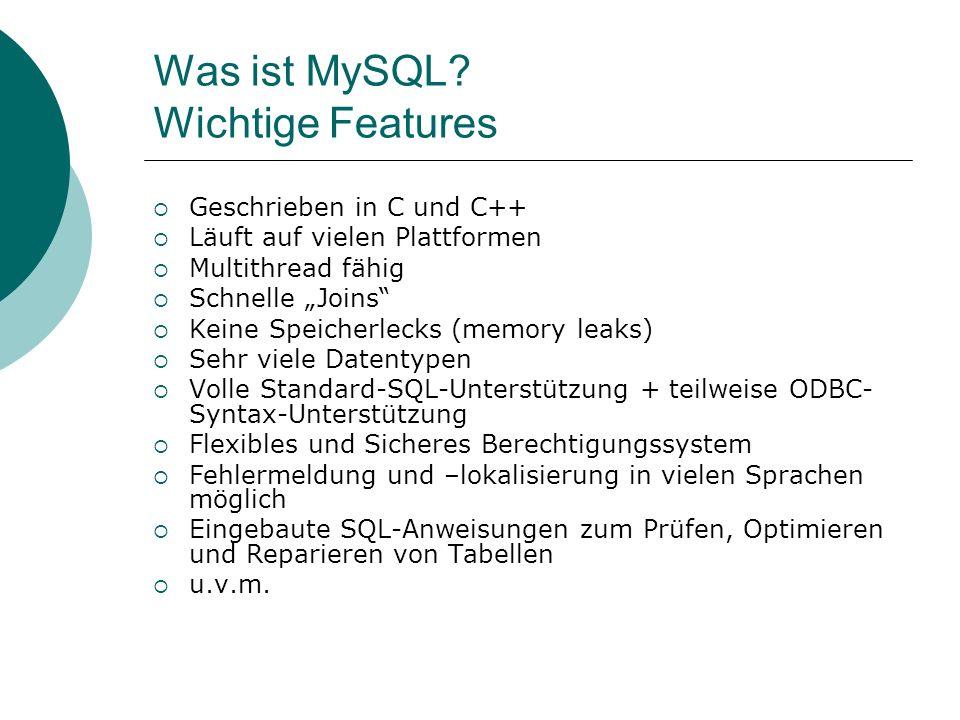 Was ist MySQL? Wichtige Features Geschrieben in C und C++ Läuft auf vielen Plattformen Multithread fähig Schnelle Joins Keine Speicherlecks (memory le