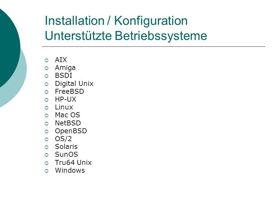 Installation / Konfiguration Unterstützte Betriebssysteme AIX Amiga BSDI Digital Unix FreeBSD HP-UX Linux Mac OS NetBSD OpenBSD OS/2 Solaris SunOS Tru