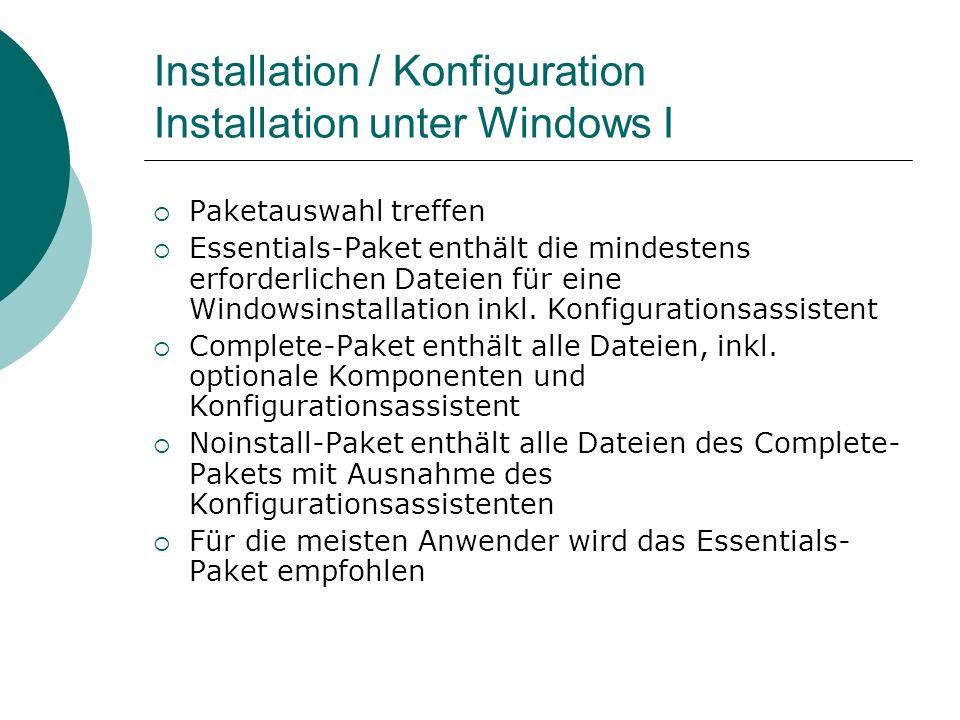 Installation / Konfiguration Installation unter Windows I Paketauswahl treffen Essentials-Paket enthält die mindestens erforderlichen Dateien für eine