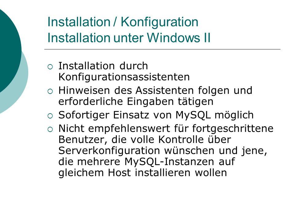 Installation / Konfiguration Installation unter Windows II Installation durch Konfigurationsassistenten Hinweisen des Assistenten folgen und erforderl