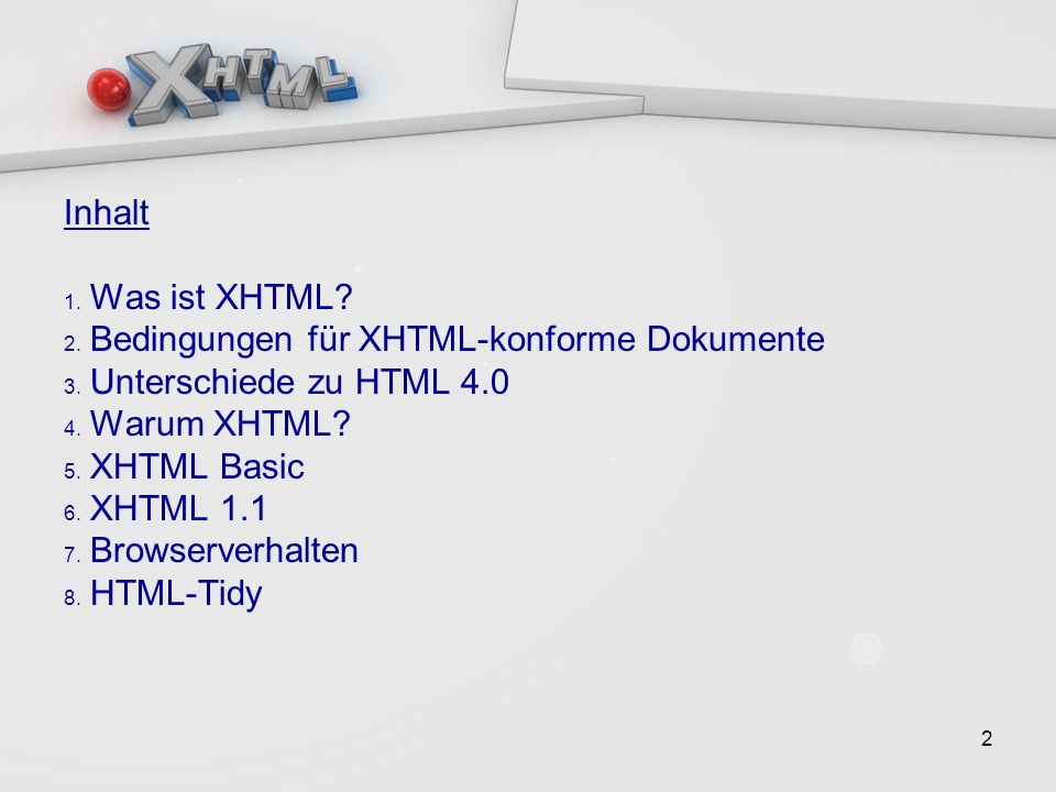 2 Inhalt 1. Was ist XHTML. 2. Bedingungen für XHTML-konforme Dokumente 3.