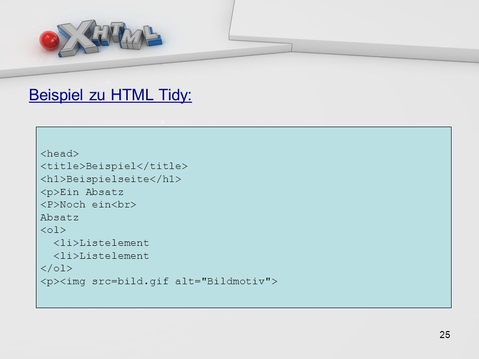 25 Beispiel Beispielseite Ein Absatz Noch ein Absatz Listelement Beispiel zu HTML Tidy: