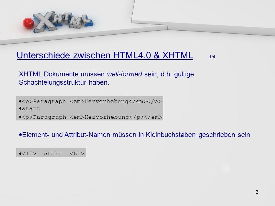 6 Unterschiede zwischen HTML4.0 & XHTML 1/4 XHTML Dokumente müssen well-formed sein, d.h.