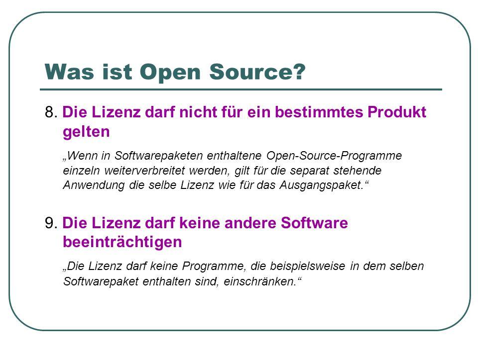 Was ist Open Source? 8. Die Lizenz darf nicht für ein bestimmtes Produkt gelten Wenn in Softwarepaketen enthaltene Open-Source-Programme einzeln weite