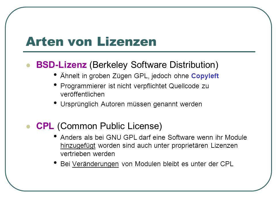 Arten von Lizenzen BSD-Lizenz (Berkeley Software Distribution) Ähnelt in groben Zügen GPL, jedoch ohne Copyleft Programmierer ist nicht verpflichtet Q