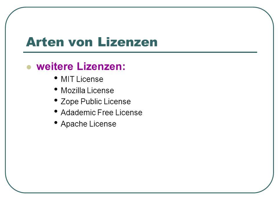 Arten von Lizenzen weitere Lizenzen: MIT License Mozilla License Zope Public License Adademic Free License Apache License