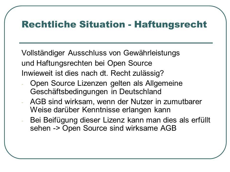 Rechtliche Situation - Haftungsrecht Vollständiger Ausschluss von Gewährleistungs und Haftungsrechten bei Open Source Inwieweit ist dies nach dt. Rech