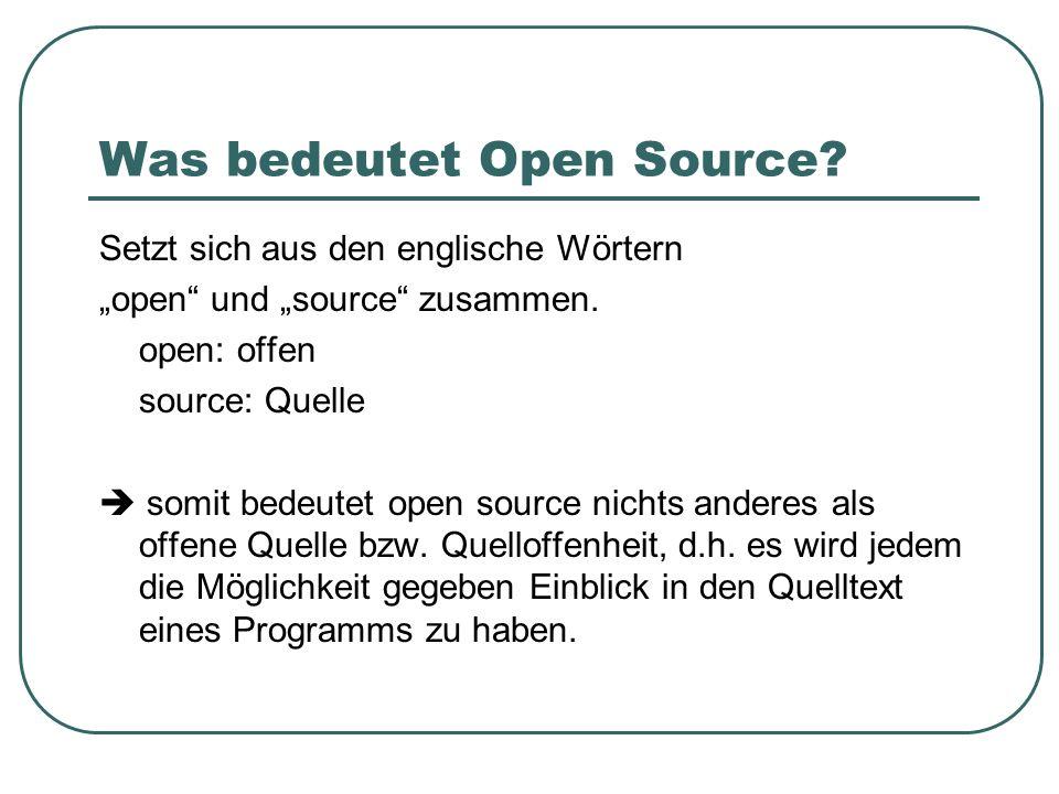 Was bedeutet Open Source? Setzt sich aus den englische Wörtern open und source zusammen. open: offen source: Quelle somit bedeutet open source nichts