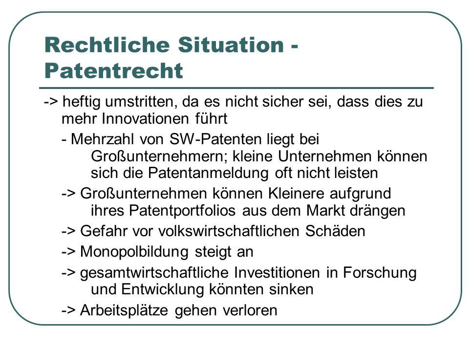 Rechtliche Situation - Patentrecht -> heftig umstritten, da es nicht sicher sei, dass dies zu mehr Innovationen führt - Mehrzahl von SW-Patenten liegt