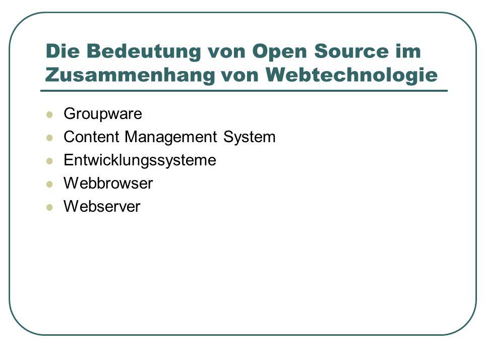 Die Bedeutung von Open Source im Zusammenhang von Webtechnologie Groupware Content Management System Entwicklungssysteme Webbrowser Webserver