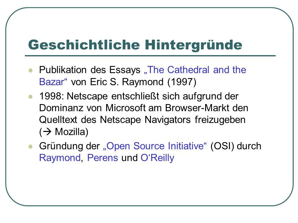 Geschichtliche Hintergründe Publikation des Essays The Cathedral and the Bazar von Eric S. Raymond (1997) 1998: Netscape entschließt sich aufgrund der