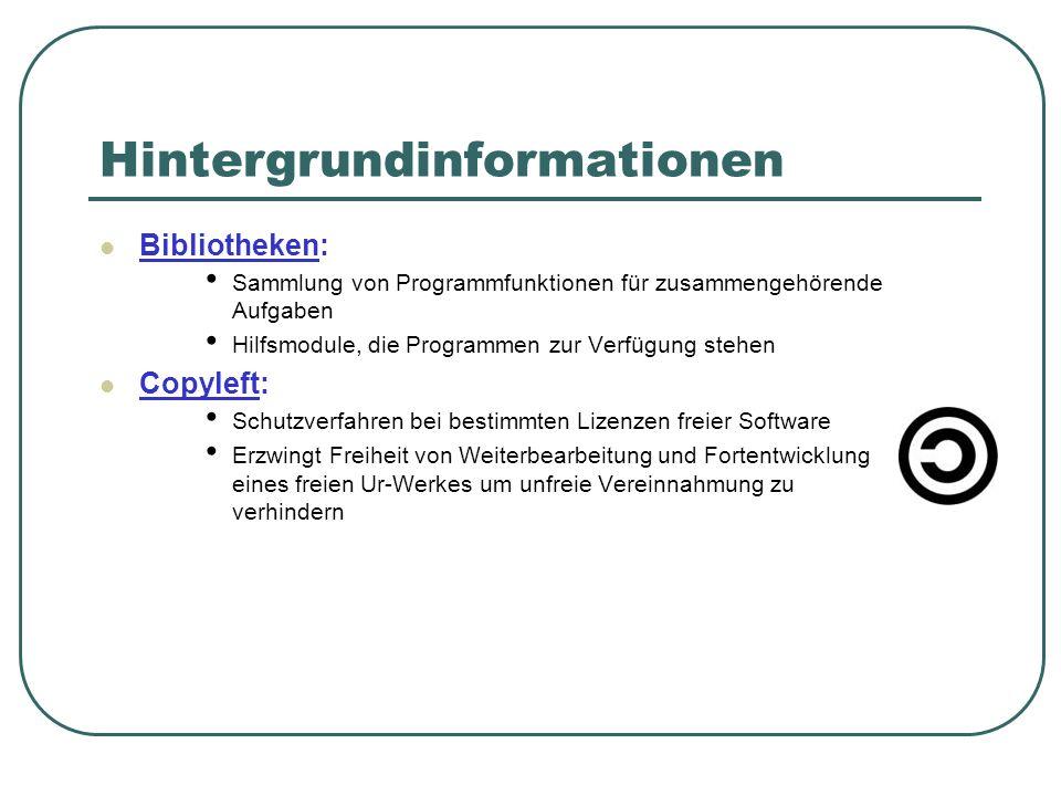 Hintergrundinformationen Bibliotheken: Sammlung von Programmfunktionen für zusammengehörende Aufgaben Hilfsmodule, die Programmen zur Verfügung stehen