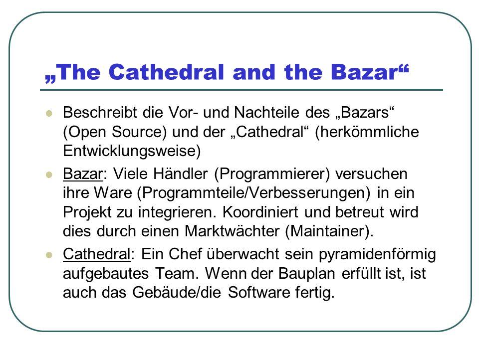 The Cathedral and the Bazar Beschreibt die Vor- und Nachteile des Bazars (Open Source) und der Cathedral (herkömmliche Entwicklungsweise) Bazar: Viele