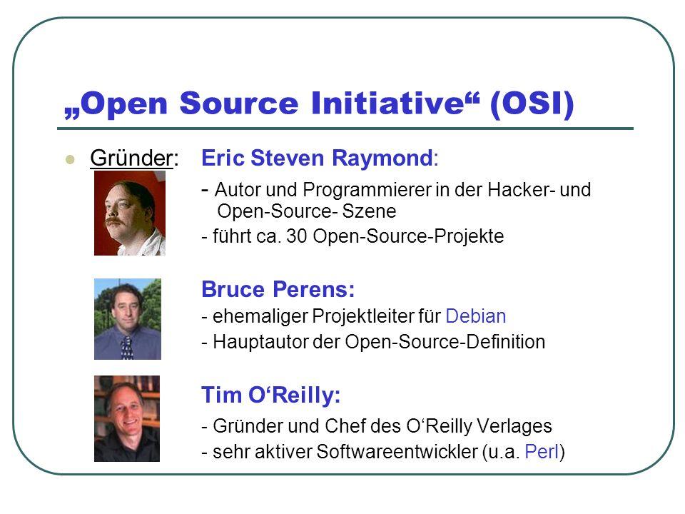 Open Source Initiative (OSI) Zweck:- besseres Marketing für Open-Source- Gemeinde - Förderung von Open-Source-Software Erfolge: - rasch anwachsender Bekanntheitsgrad durch Einzug in die Presse - Viele Unternehmen benutzen alternative Open-Source-Betriebssysteme - Veröffentlichung unsauberer Methoden der Konkurrenzbeseitigung durch Microsoft