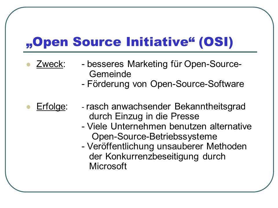 Open Source Initiative (OSI) Zweck:- besseres Marketing für Open-Source- Gemeinde - Förderung von Open-Source-Software Erfolge: - rasch anwachsender B
