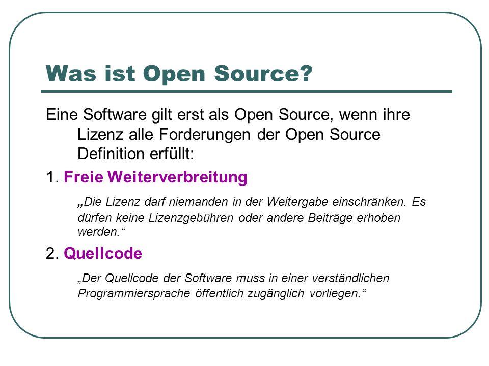 Was ist Open Source? Eine Software gilt erst als Open Source, wenn ihre Lizenz alle Forderungen der Open Source Definition erfüllt: 1. Freie Weiterver