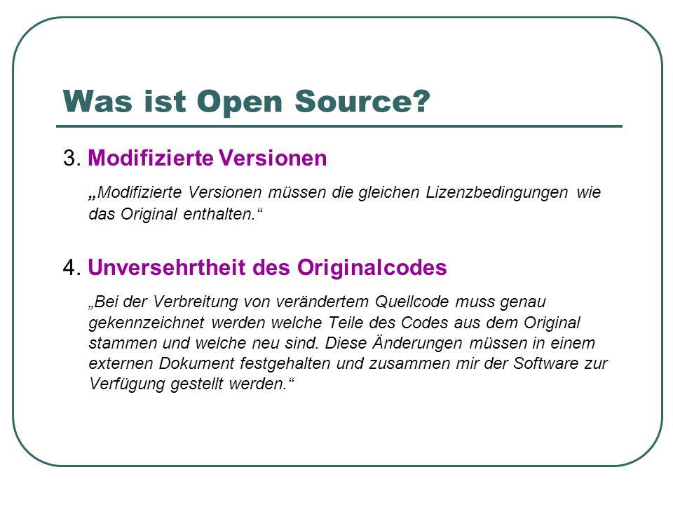 Was ist Open Source? 3. Modifizierte Versionen Modifizierte Versionen müssen die gleichen Lizenzbedingungen wie das Original enthalten. 4. Unversehrth