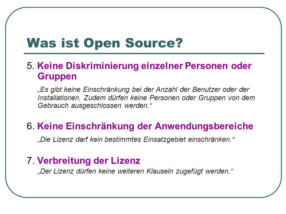 Was ist Open Source? 5. Keine Diskriminierung einzelner Personen oder Gruppen Es gibt keine Einschränkung bei der Anzahl der Benutzer oder der Install
