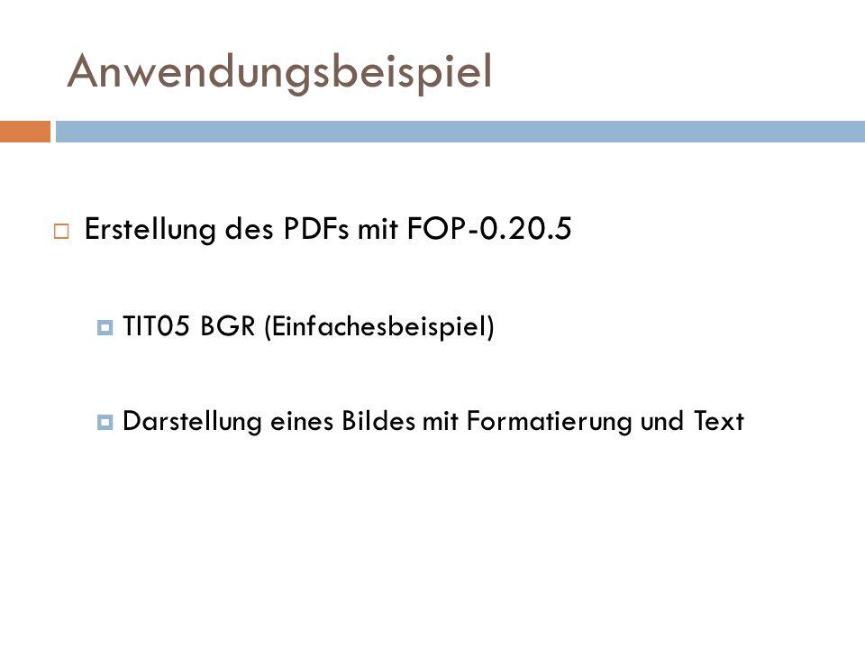 Anwendungsbeispiel Erstellung des PDFs mit FOP-0.20.5 TIT05 BGR (Einfachesbeispiel) Darstellung eines Bildes mit Formatierung und Text