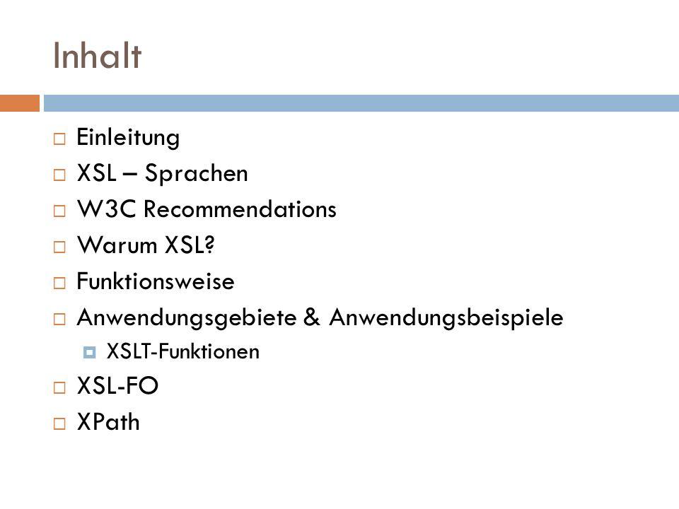 Inhalt Einleitung XSL – Sprachen W3C Recommendations Warum XSL? Funktionsweise Anwendungsgebiete & Anwendungsbeispiele XSLT-Funktionen XSL-FO XPath