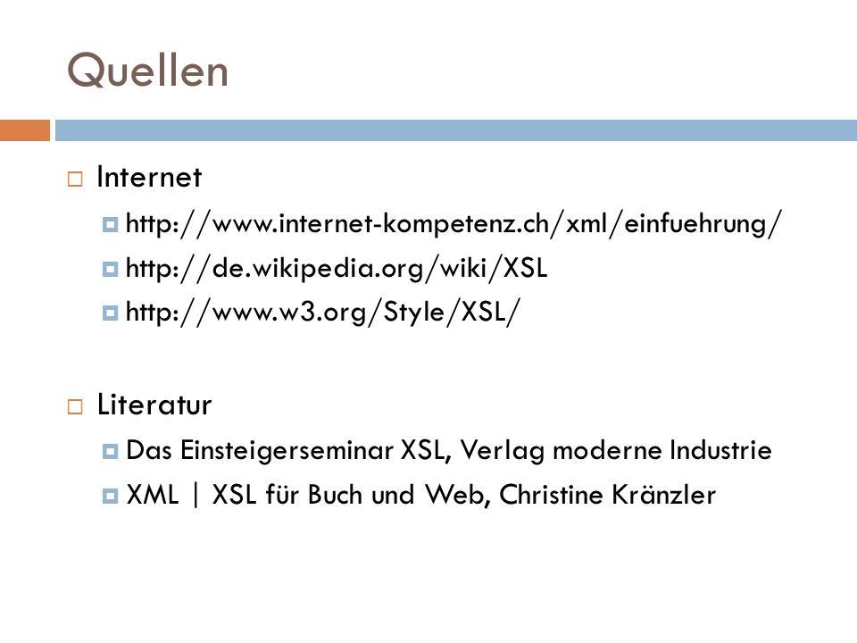 Quellen Internet http://www.internet-kompetenz.ch/xml/einfuehrung/ http://de.wikipedia.org/wiki/XSL http://www.w3.org/Style/XSL/ Literatur Das Einstei