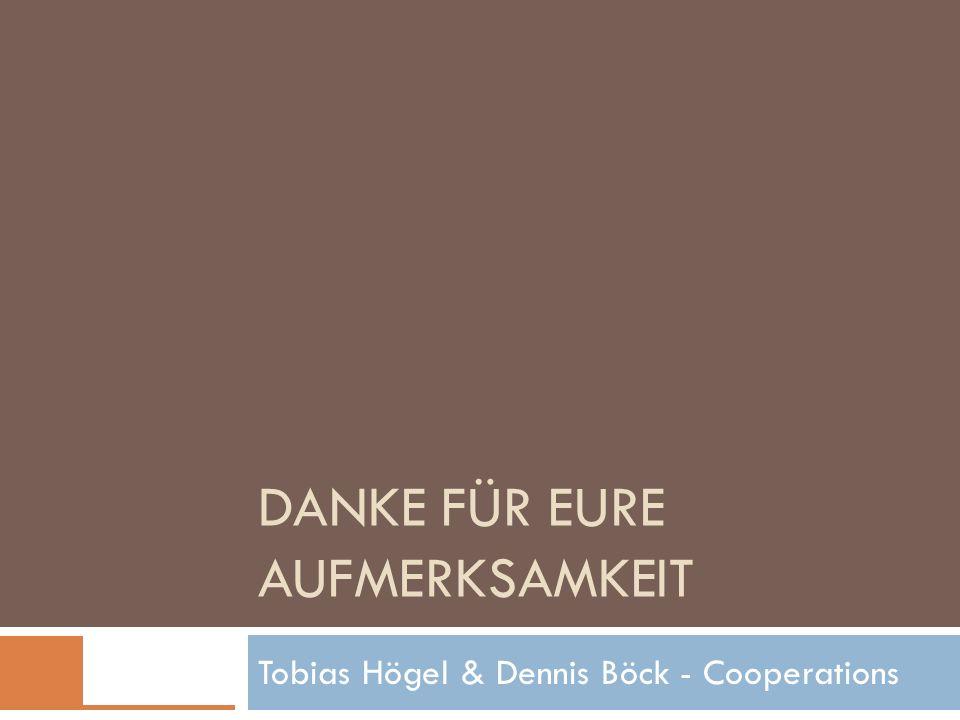 DANKE FÜR EURE AUFMERKSAMKEIT Tobias Högel & Dennis Böck - Cooperations © 2006