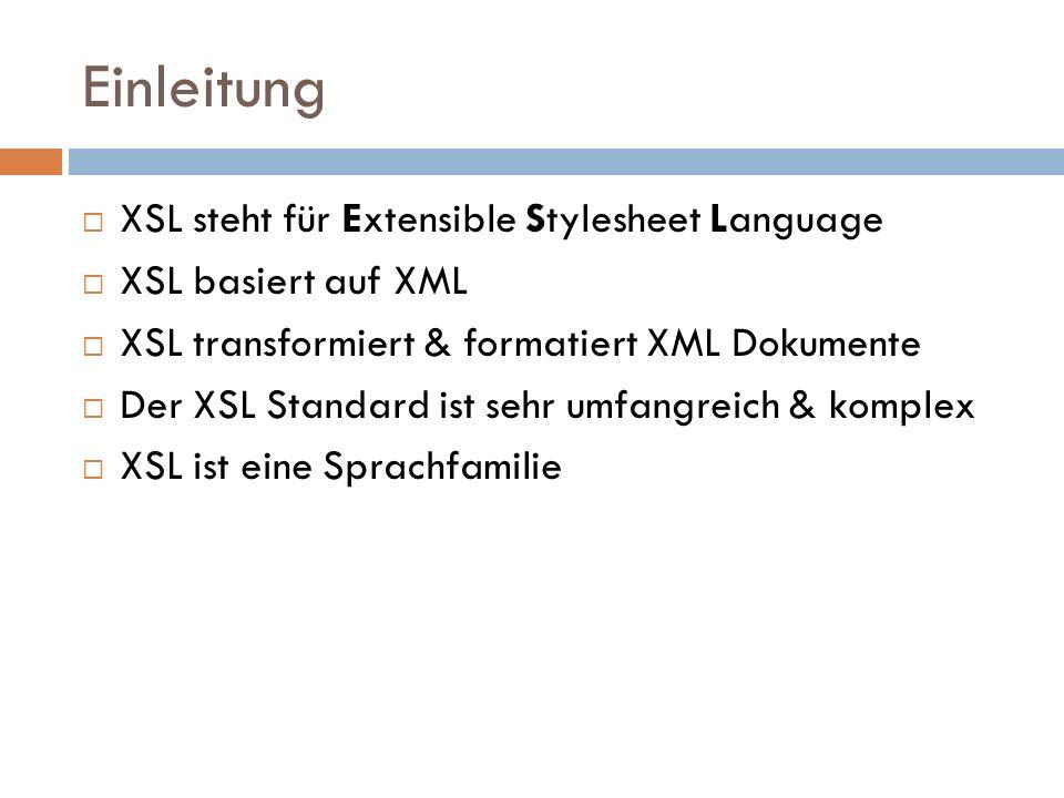 Einleitung XSL steht für Extensible Stylesheet Language XSL basiert auf XML XSL transformiert & formatiert XML Dokumente Der XSL Standard ist sehr umf