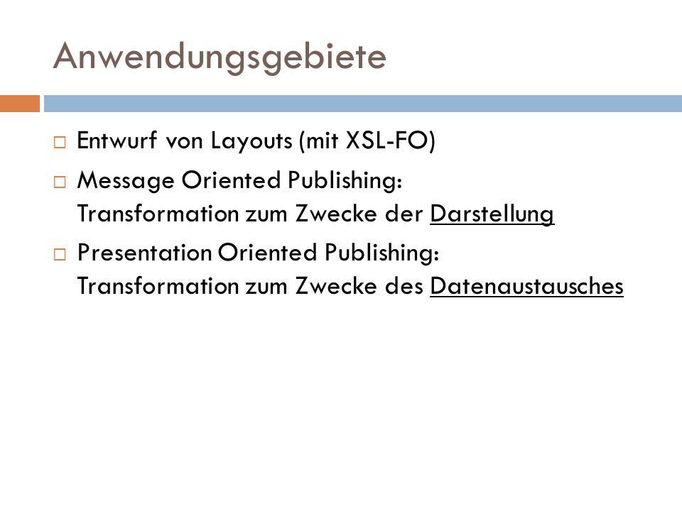 Anwendungsgebiete Entwurf von Layouts (mit XSL-FO) Message Oriented Publishing: Transformation zum Zwecke der Darstellung Presentation Oriented Publis