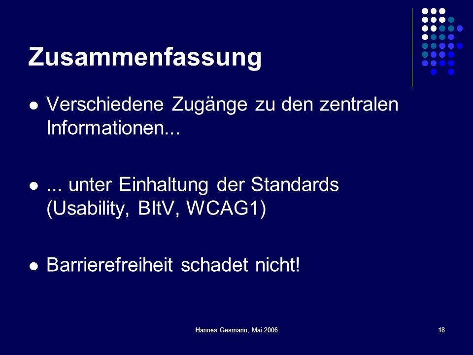 Hannes Gesmann, Mai 200618 Zusammenfassung Verschiedene Zugänge zu den zentralen Informationen...... unter Einhaltung der Standards (Usability, BItV,