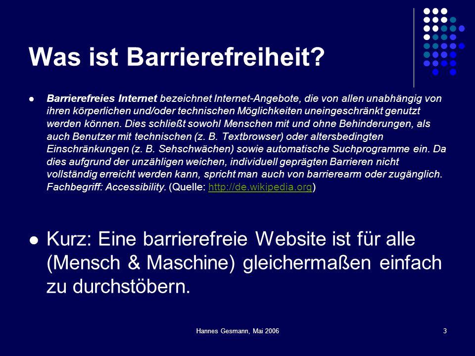 Hannes Gesmann, Mai 20063 Was ist Barrierefreiheit? Barrierefreies Internet bezeichnet Internet-Angebote, die von allen unabhängig von ihren körperlic