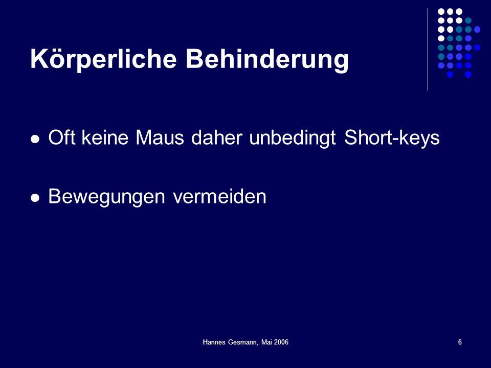 Hannes Gesmann, Mai 20067 Taubheit Akustische Informationen müssen auch anders erreichbar sein Fürs Web (noch) eher unwichtig, da bisher die meisten Informationen visuell transportiert werden