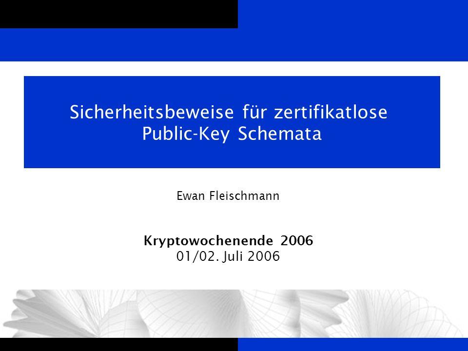 Ewan FleischmannZertifikatlose Public-Key Kryptographie Sicherheitsbeweise für zertifikatlose Public-Key Schemata Ewan Fleischmann Kryptowochenende 20