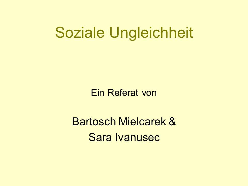Soziale Ungleichheit Ein Referat von Bartosch Mielcarek & Sara Ivanusec