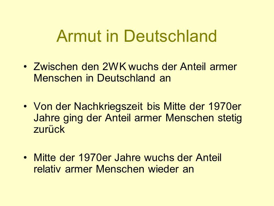 Armut in Deutschland Zwischen den 2WK wuchs der Anteil armer Menschen in Deutschland an Von der Nachkriegszeit bis Mitte der 1970er Jahre ging der Ant