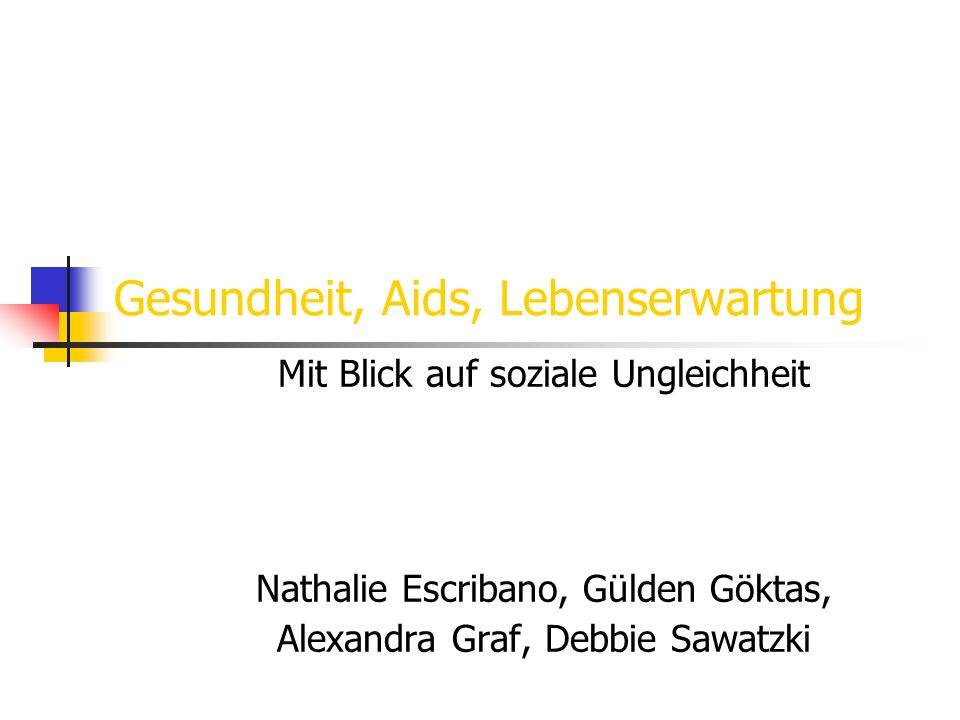 Gesundheit, Aids, Lebenserwartung Mit Blick auf soziale Ungleichheit Nathalie Escribano, Gülden Göktas, Alexandra Graf, Debbie Sawatzki