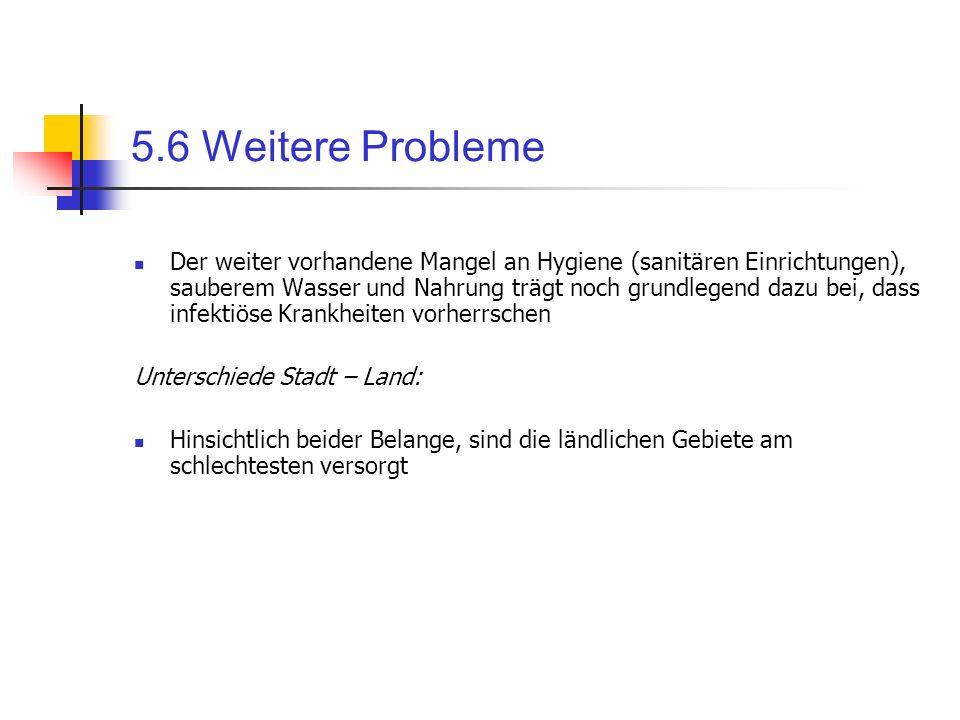 5.6 Weitere Probleme Der weiter vorhandene Mangel an Hygiene (sanitären Einrichtungen), sauberem Wasser und Nahrung trägt noch grundlegend dazu bei, d