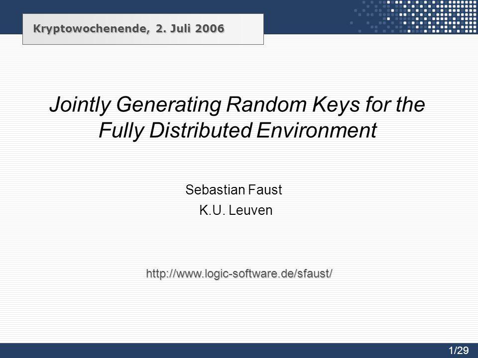 Jointly Generating Random Keys for the Fully Distributed Environment Sebastian Faust K.U. Leuven Kryptowochenende, 2. Juli 2006 http://www.logic-softw