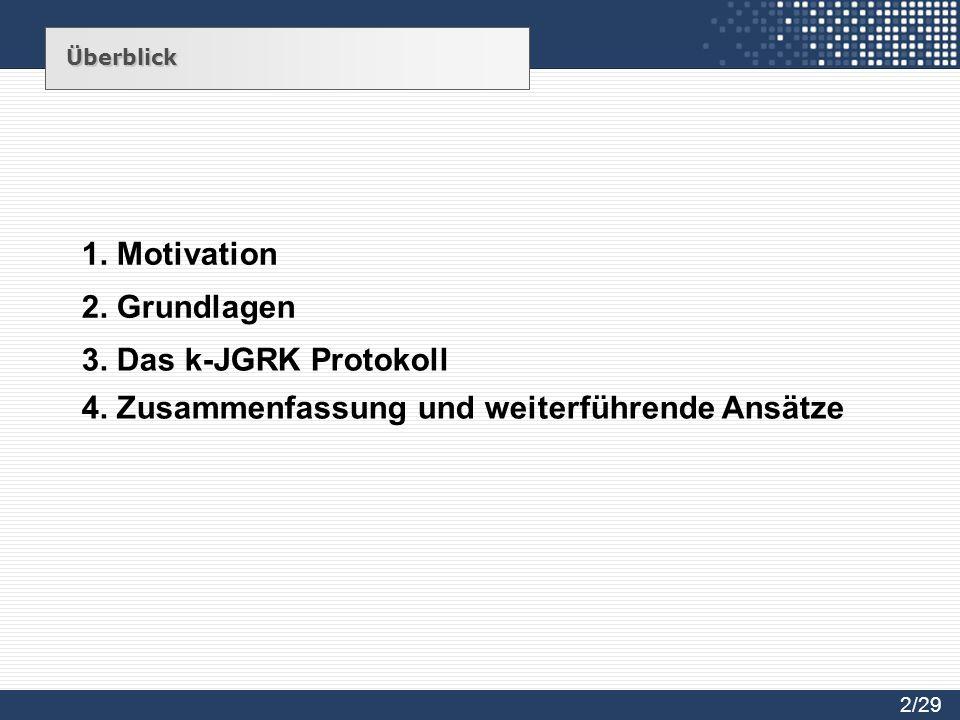Überblick 2. Grundlagen 1. Motivation 3. Das k-JGRK Protokoll 4. Zusammenfassung und weiterführende Ansätze 2/29