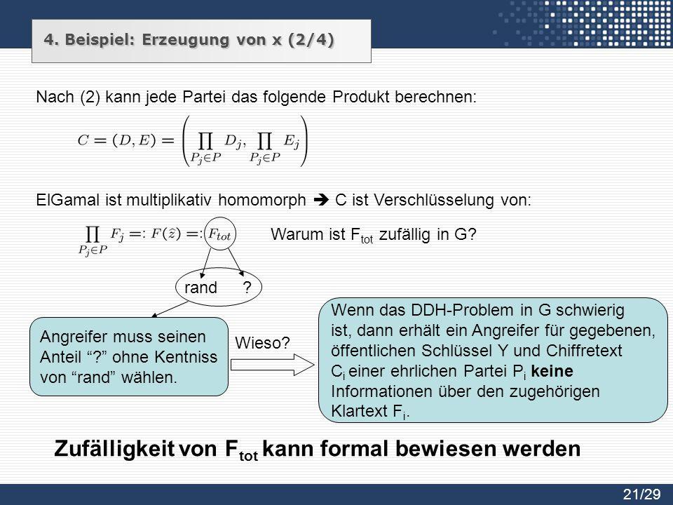Nach (2) kann jede Partei das folgende Produkt berechnen: ElGamal ist multiplikativ homomorph C ist Verschlüsselung von: Warum ist F tot zufällig in G