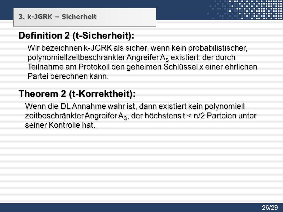 3. k-JGRK – Sicherheit Definition 2 (t-Sicherheit): Wir bezeichnen k-JGRK als sicher, wenn kein probabilistischer, polynomiellzeitbeschränkter Angreif
