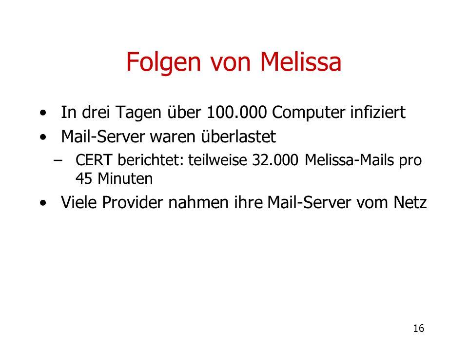 16 Folgen von Melissa In drei Tagen über 100.000 Computer infiziert Mail-Server waren überlastet –CERT berichtet: teilweise 32.000 Melissa-Mails pro 4