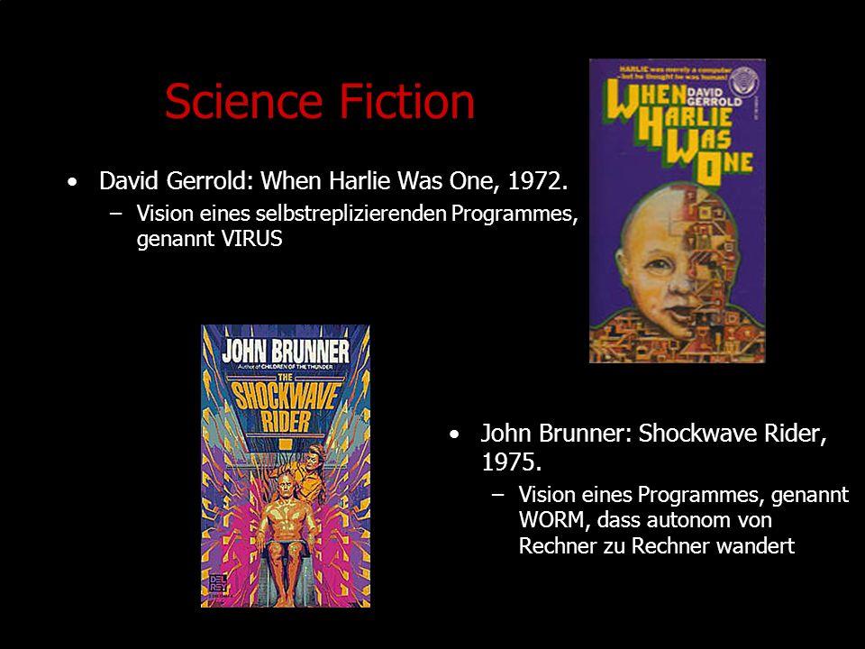 3 Science Fiction David Gerrold: When Harlie Was One, 1972. –Vision eines selbstreplizierenden Programmes, genannt VIRUS John Brunner: Shockwave Rider