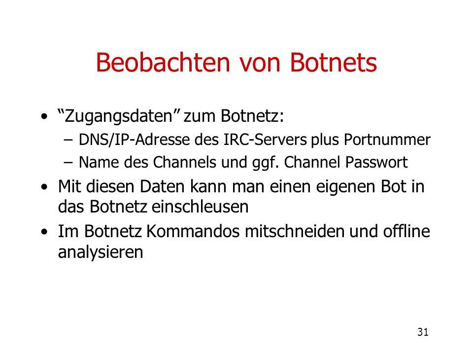 31 Beobachten von Botnets Zugangsdaten zum Botnetz: –DNS/IP-Adresse des IRC-Servers plus Portnummer –Name des Channels und ggf. Channel Passwort Mit d