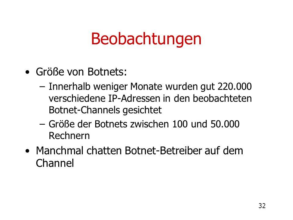 32 Beobachtungen Größe von Botnets: –Innerhalb weniger Monate wurden gut 220.000 verschiedene IP-Adressen in den beobachteten Botnet-Channels gesichte