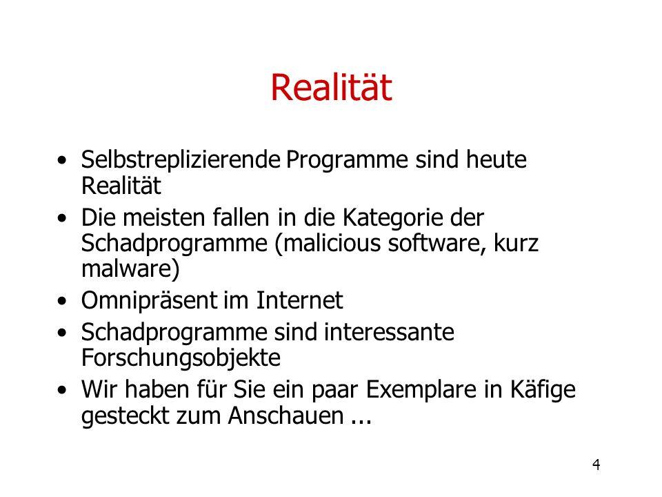 4 Realität Selbstreplizierende Programme sind heute Realität Die meisten fallen in die Kategorie der Schadprogramme (malicious software, kurz malware)