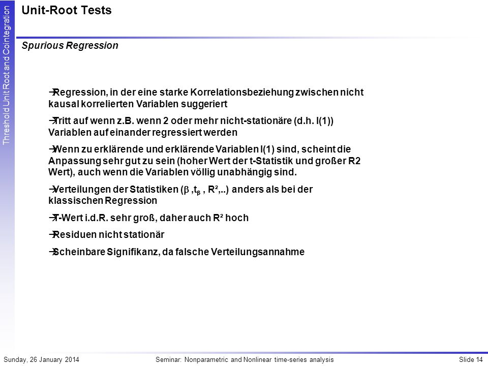 Slide 14Seminar: Nonparametric and Nonlinear time-series analysisSunday, 26 January 2014 Threshold Unit Root and Cointegration Unit-Root Tests Spuriou